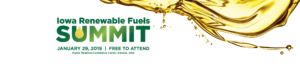 The words Iowa Renewable Fuels Summit January 29, 2019 | Free to Attend Prairie Meadows Conference Center, Altoona, Iowa in dark green to the left of oil dripping on a white background